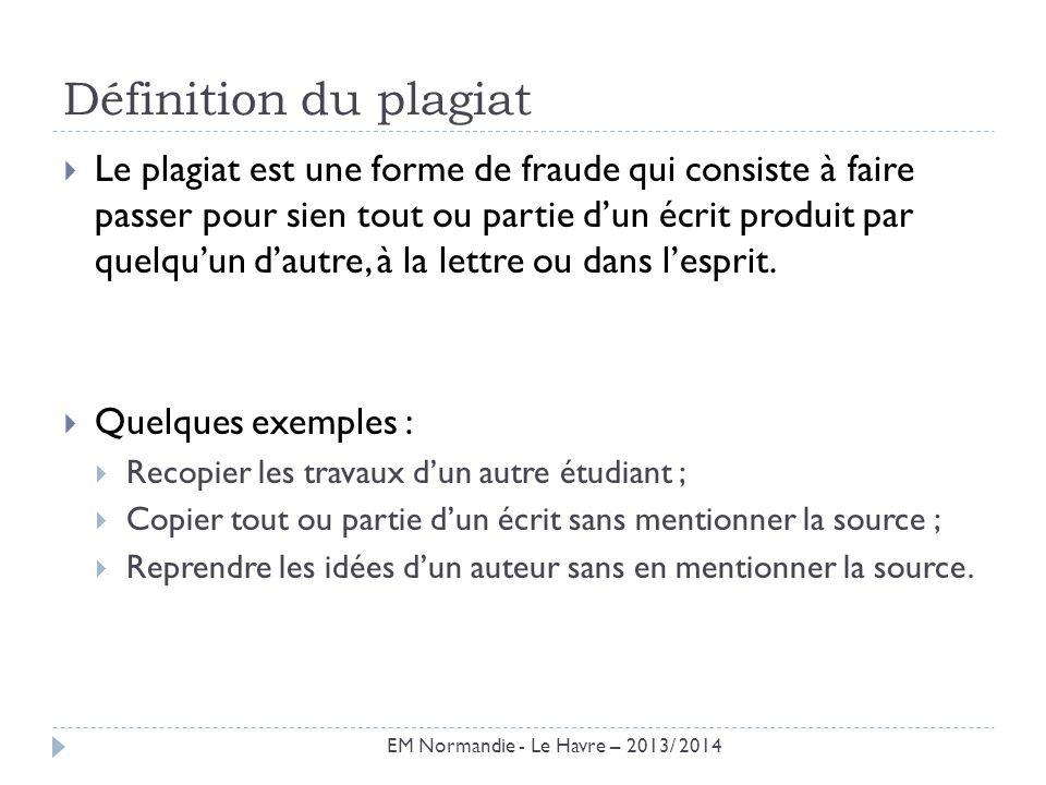 Définition du plagiat Le plagiat est une forme de fraude qui consiste à faire passer pour sien tout ou partie dun écrit produit par quelquun dautre, à