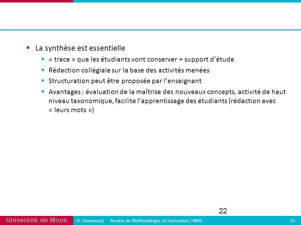 Université de Mons Pr. Demeuse| Service de Méthodologie et Formation / INAS 22 La synthèse est essentielle « trace » que les étudiants vont conserver