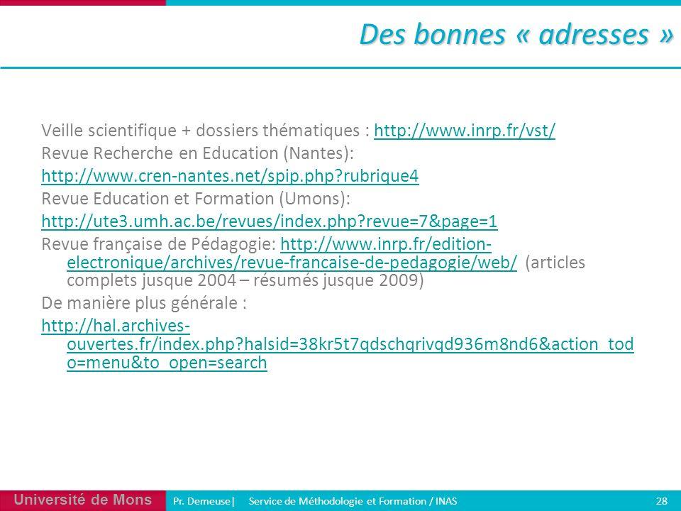 Université de Mons Pr. Demeuse| Service de Méthodologie et Formation / INAS 28 Des bonnes « adresses » Veille scientifique + dossiers thématiques : ht