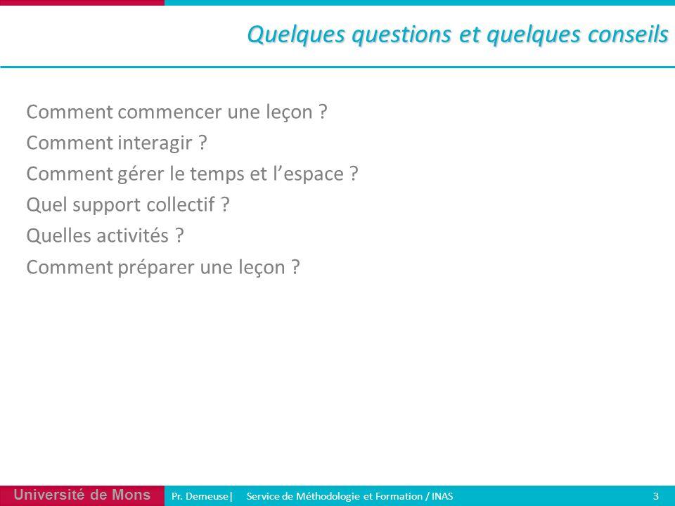 Université de Mons Pr. Demeuse| Service de Méthodologie et Formation / INAS 3 Comment commencer une leçon ? Comment interagir ? Comment gérer le temps