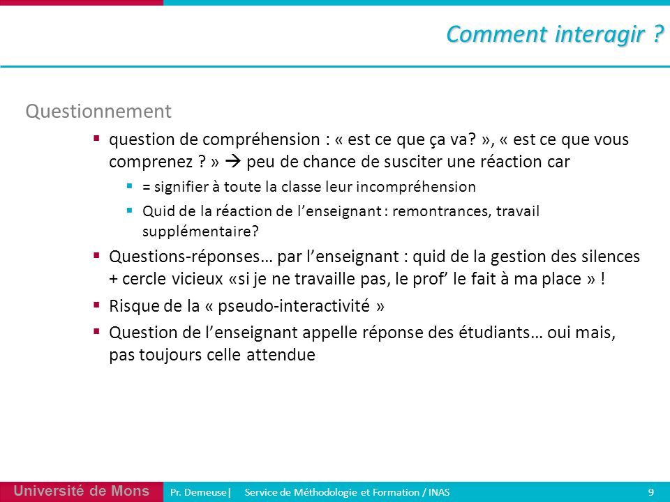 Université de Mons Pr. Demeuse| Service de Méthodologie et Formation / INAS 9 Questionnement question de compréhension : « est ce que ça va? », « est