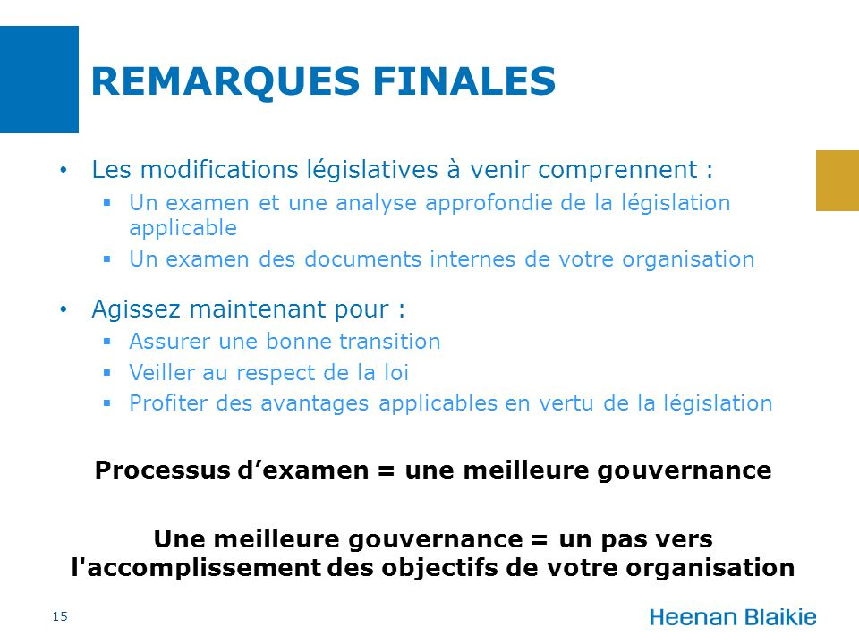 Les modifications législatives à venir comprennent : Un examen et une analyse approfondie de la législation applicable Un examen des documents interne