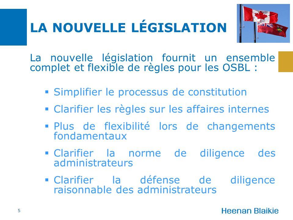 LA NOUVELLE LÉGISLATION La nouvelle législation fournit un ensemble complet et flexible de règles pour les OSBL : Simplifier le processus de constitut