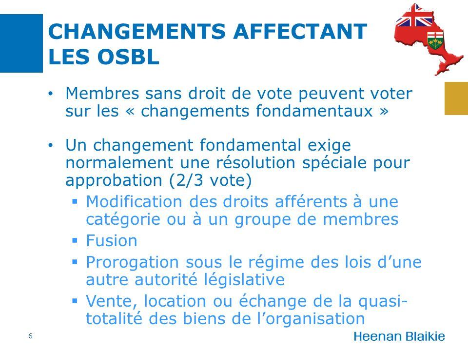 CHANGEMENTS AFFECTANT LES OSBL Membres sans droit de vote peuvent voter sur les « changements fondamentaux » Un changement fondamental exige normaleme