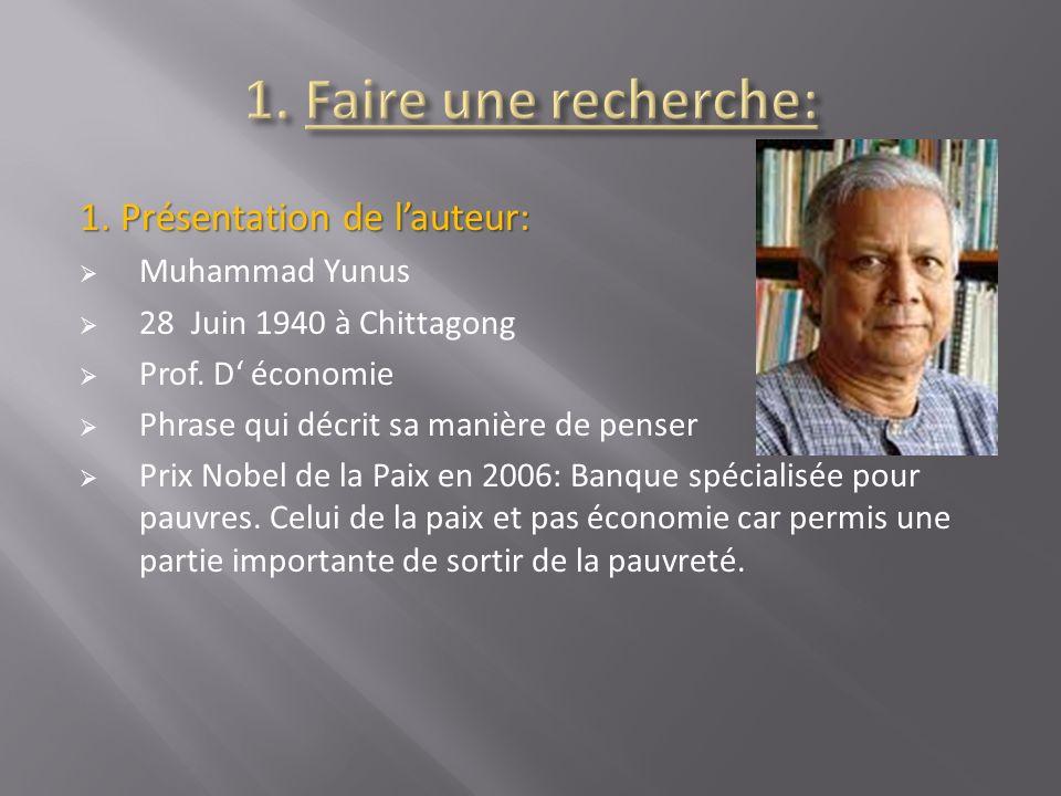 1. Présentation de lauteur: Muhammad Yunus 28 Juin 1940 à Chittagong Prof. D économie Phrase qui décrit sa manière de penser Prix Nobel de la Paix en