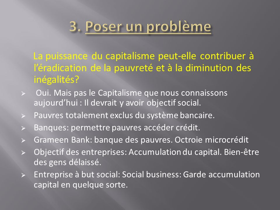 La puissance du capitalisme peut-elle contribuer à léradication de la pauvreté et à la diminution des inégalités? Oui. Mais pas le Capitalisme que nou