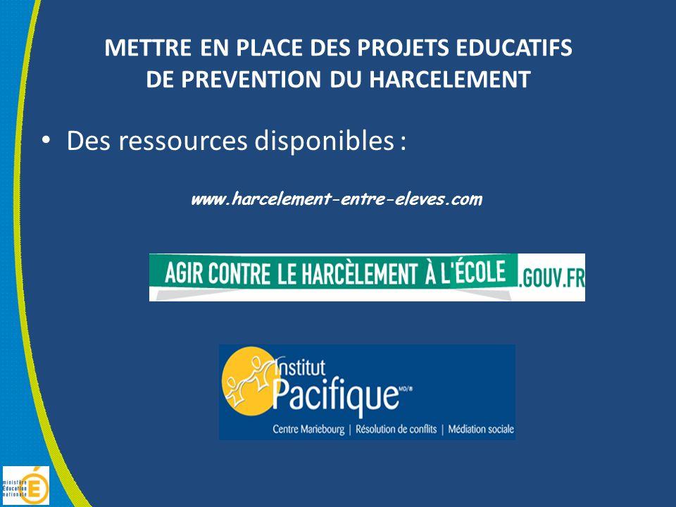 METTRE EN PLACE DES PROJETS EDUCATIFS DE PREVENTION DU HARCELEMENT Des ressources disponibles : www.harcelement-entre-eleves.com