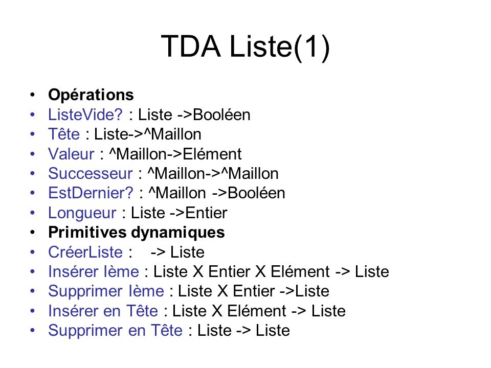 TDA Liste(1) Opérations ListeVide? : Liste ->Booléen Tête : Liste->^Maillon Valeur : ^Maillon->Elément Successeur : ^Maillon->^Maillon EstDernier? : ^