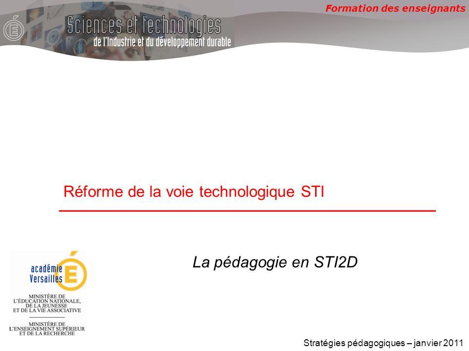 Formation des enseignants Réforme de la voie technologique STI Stratégies pédagogiques – janvier 2011 La pédagogie en STI2D