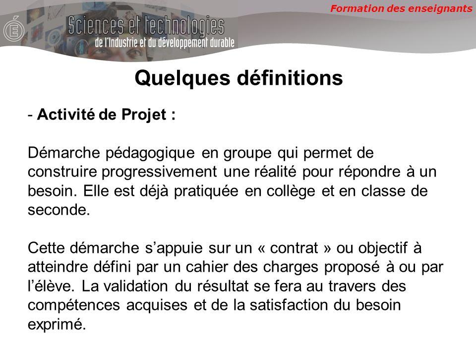 Formation des enseignants Quelques définitions - Activité de Projet : Démarche pédagogique en groupe qui permet de construire progressivement une réalité pour répondre à un besoin.