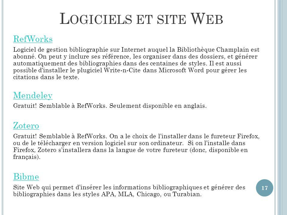 L OGICIELS ET SITE W EB RefWorks Logiciel de gestion bibliographie sur Internet auquel la Bibliothèque Champlain est abonné.