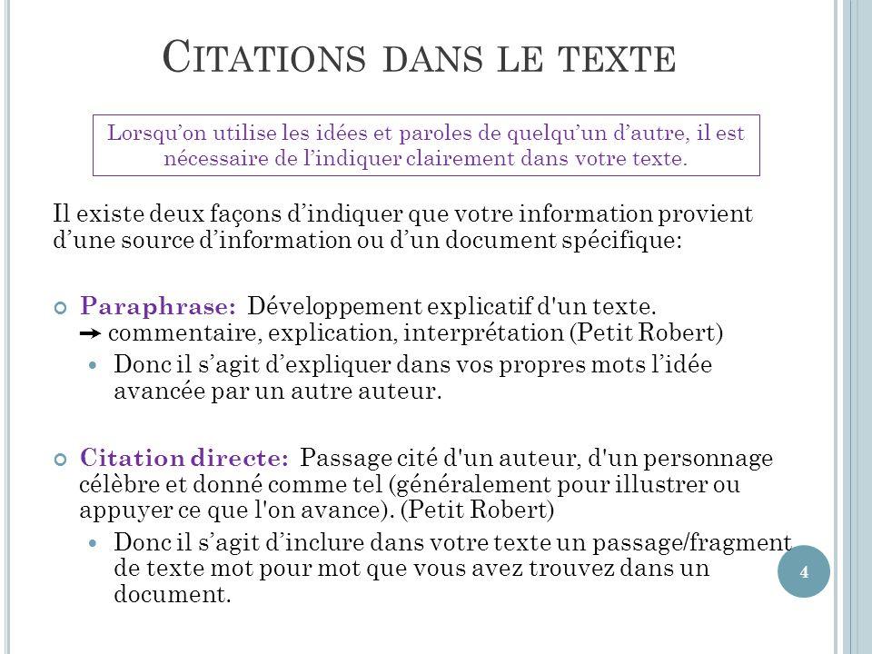 C ITATIONS DANS LE TEXTE Il existe deux façons dindiquer que votre information provient dune source dinformation ou dun document spécifique: Paraphrase: Développement explicatif d un texte.