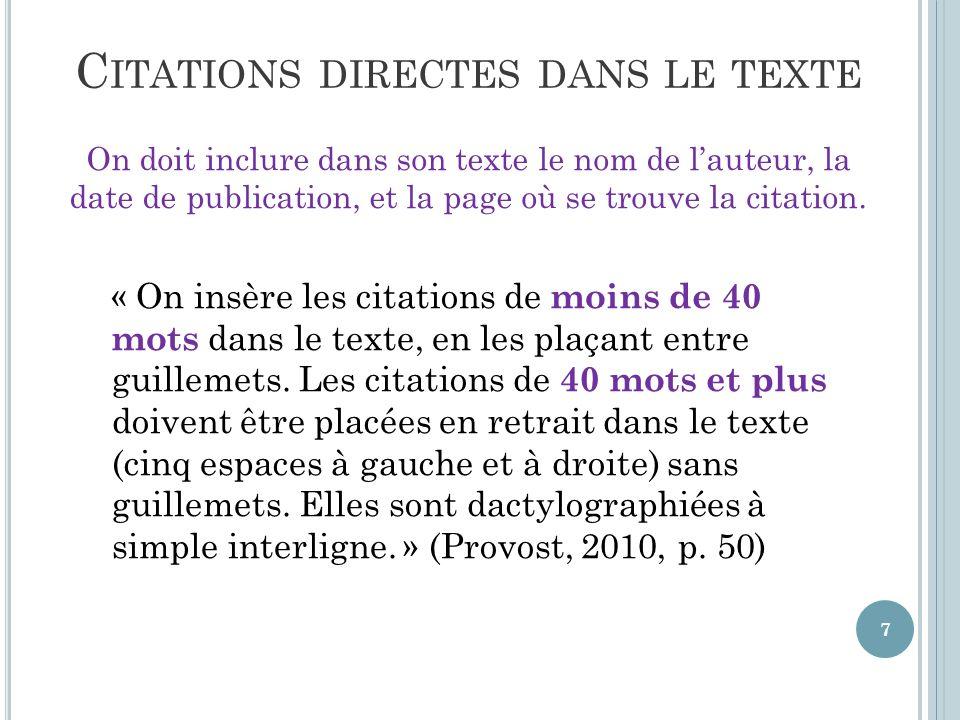 C ITATIONS DIRECTES DANS LE TEXTE On doit inclure dans son texte le nom de lauteur, la date de publication, et la page où se trouve la citation.