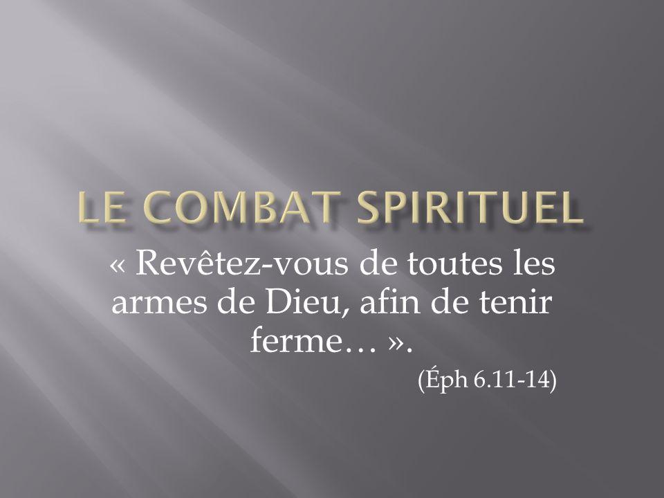 « Revêtez-vous de toutes les armes de Dieu, afin de tenir ferme… ». (Éph 6.11-14)