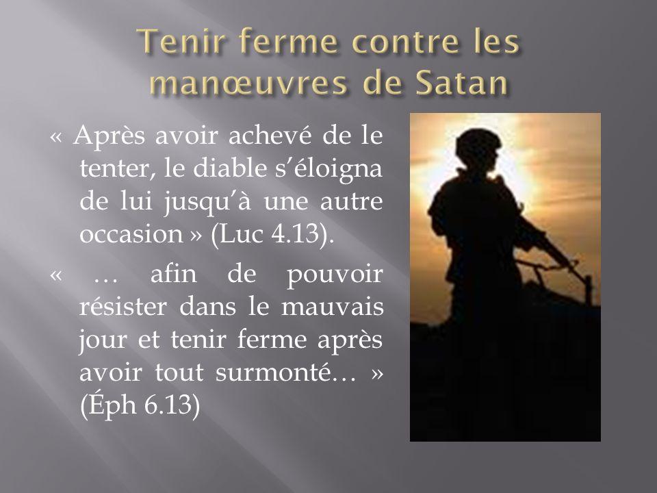 « Après avoir achevé de le tenter, le diable séloigna de lui jusquà une autre occasion » (Luc 4.13). « … afin de pouvoir résister dans le mauvais jour
