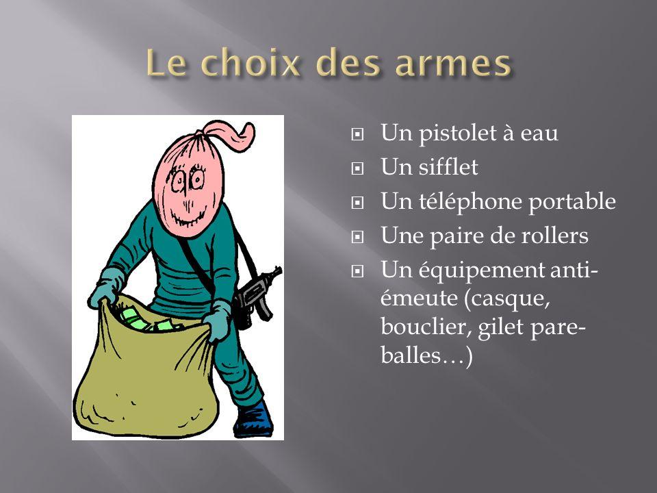 Un pistolet à eau Un sifflet Un téléphone portable Une paire de rollers Un équipement anti- émeute (casque, bouclier, gilet pare- balles…)