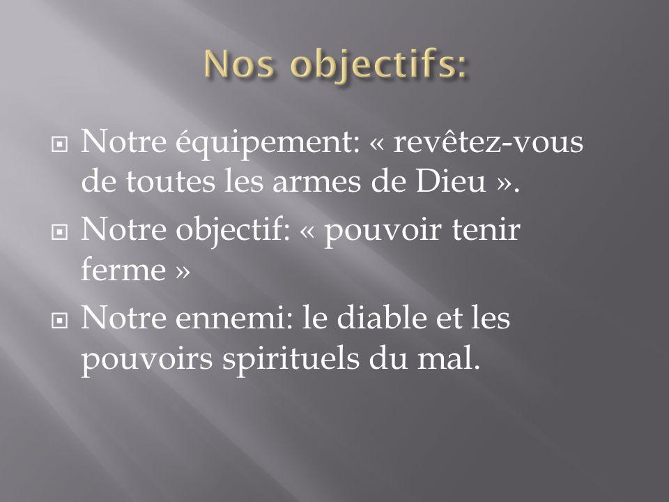 Notre équipement: « revêtez-vous de toutes les armes de Dieu ».