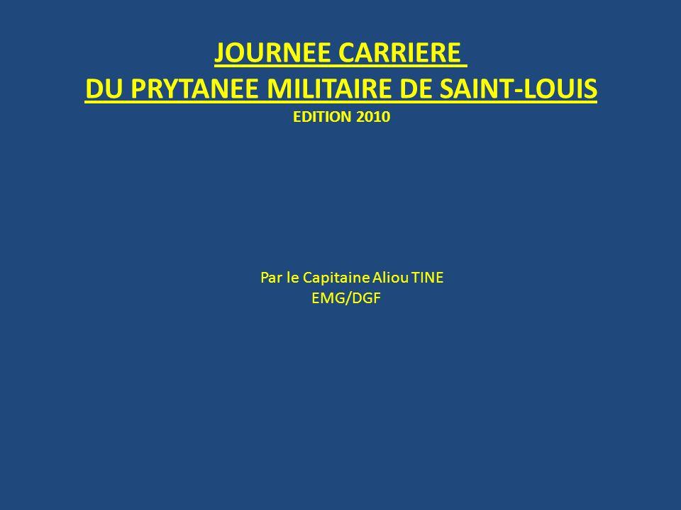 JOURNEE CARRIERE DU PRYTANEE MILITAIRE DE SAINT-LOUIS EDITION 2010 Par le Capitaine Aliou TINE EMG/DGF