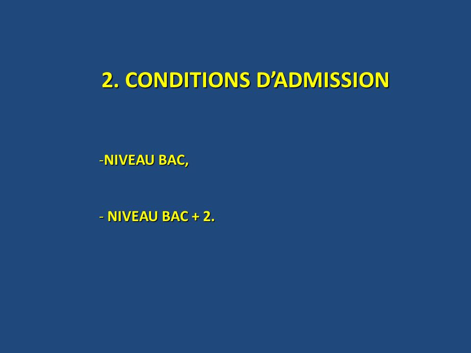2. CONDITIONS DADMISSION -NIVEAU BAC, - NIVEAU BAC + 2.
