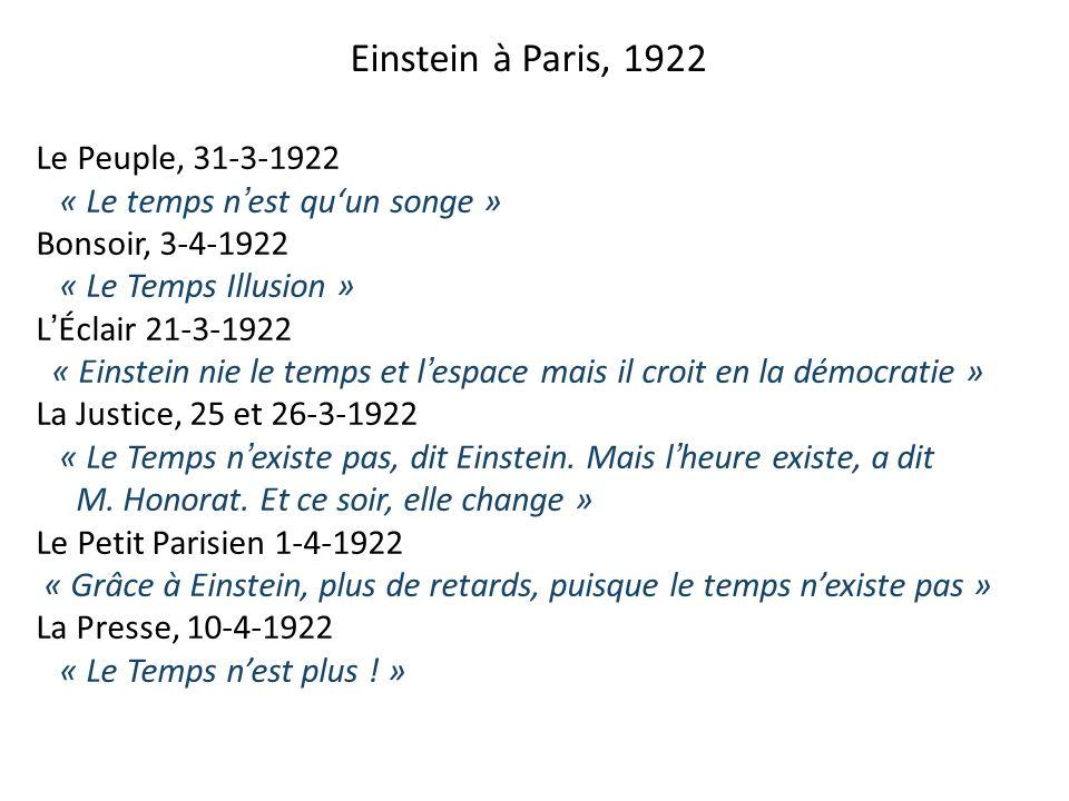 Einstein à Paris, 1922 Le Peuple, 31-3-1922 « Le temps nest quun songe » Bonsoir, 3-4-1922 « Le Temps Illusion » LÉclair 21-3-1922 « Einstein nie le t