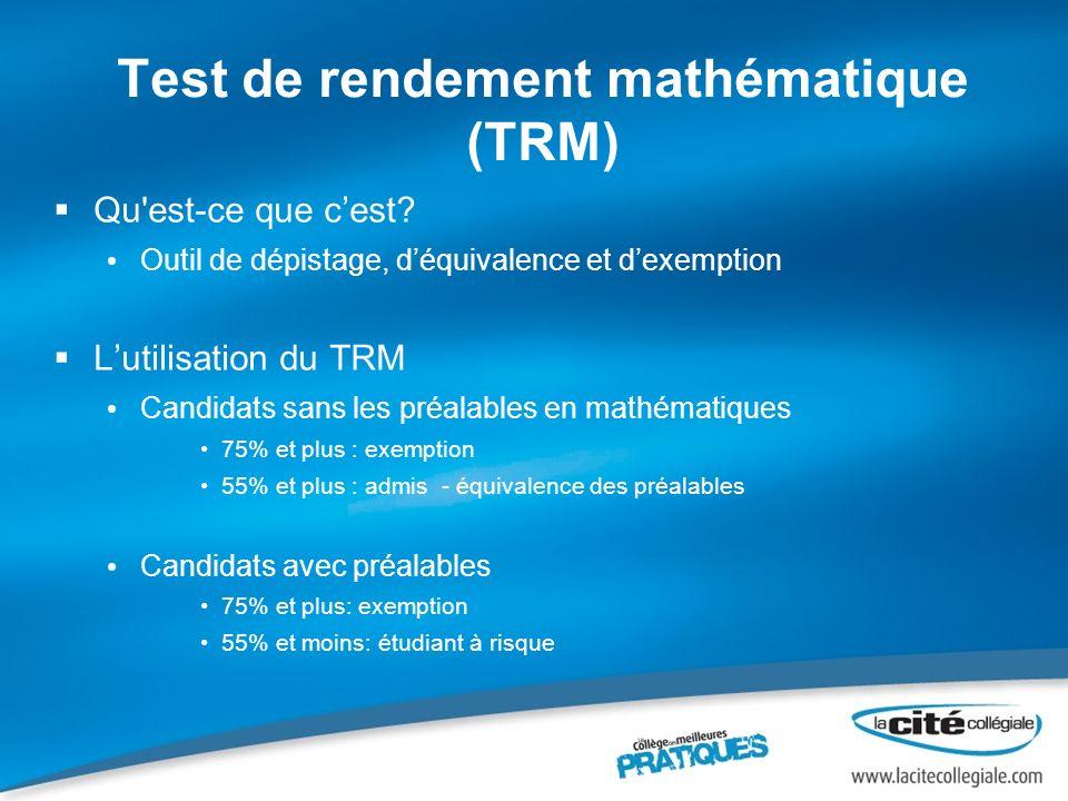 Test de rendement mathématique (TRM) Qu'est-ce que cest? Outil de dépistage, déquivalence et dexemption Lutilisation du TRM Candidats sans les préalab