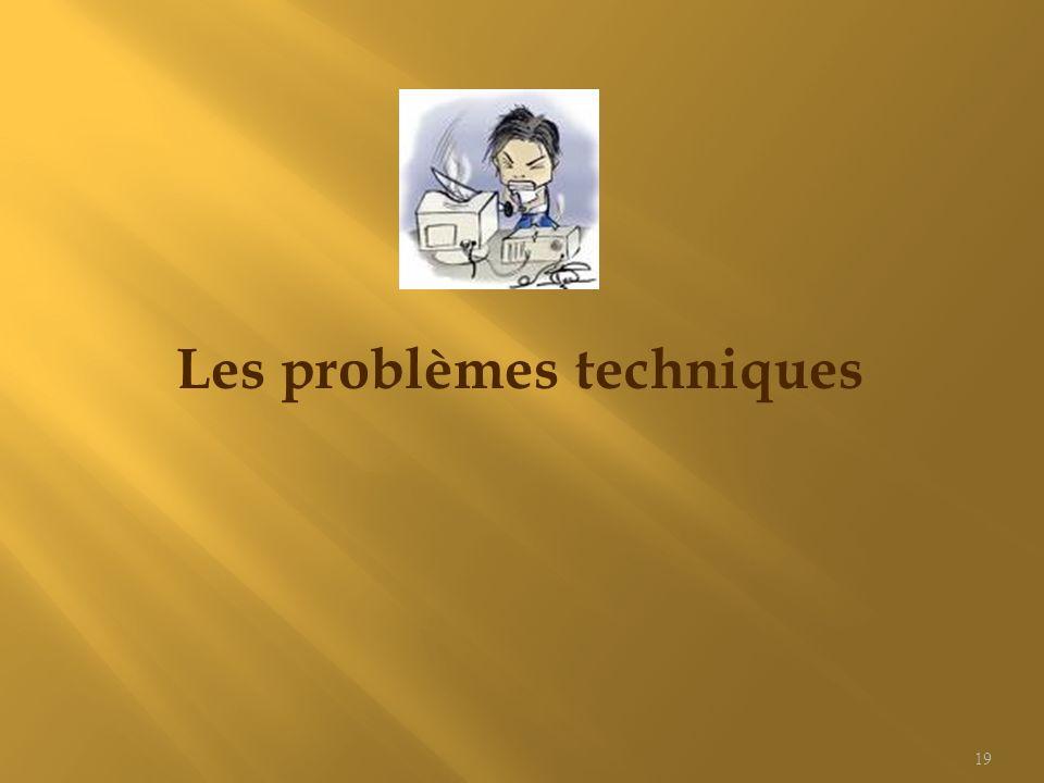 Les problèmes techniques 19