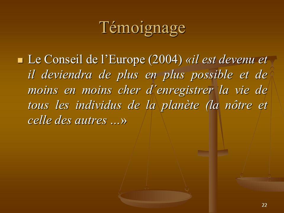 Témoignage Le Conseil de lEurope (2004) «il est devenu et il deviendra de plus en plus possible et de moins en moins cher d´enregistrer la vie de tous