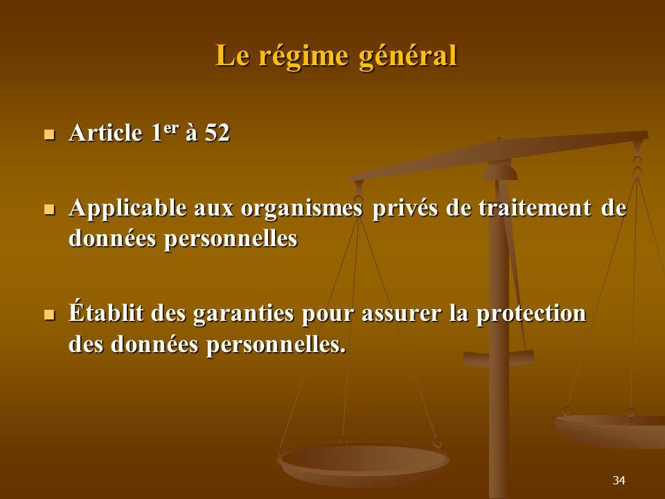 Le régime général Article 1 er à 52 Article 1 er à 52 Applicable aux organismes privés de traitement de données personnelles Applicable aux organismes
