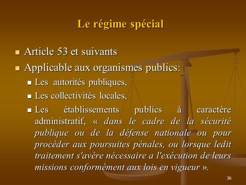 Le régime spécial Article 53 et suivants Article 53 et suivants Applicable aux organismes publics: Applicable aux organismes publics: Les autorités pu