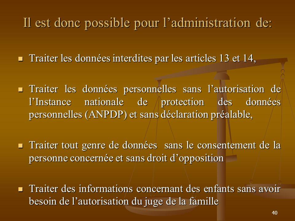 Il est donc possible pour ladministration de: Traiter les données interdites par les articles 13 et 14, Traiter les données interdites par les article