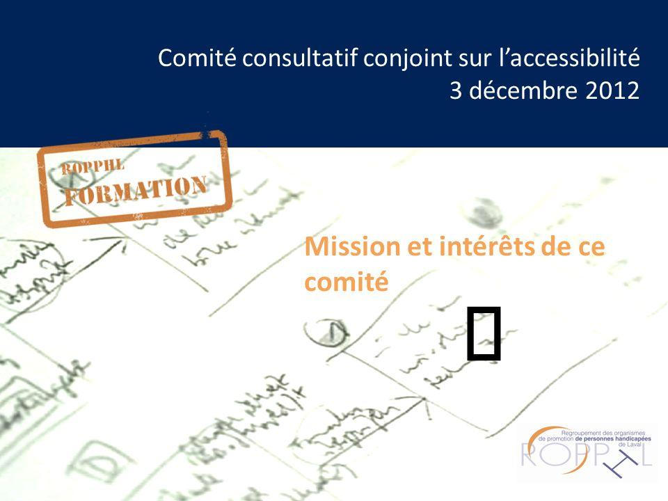 Comité consultatif conjoint sur laccessibilité 3 décembre 2012 Mission et intérêts de ce comité