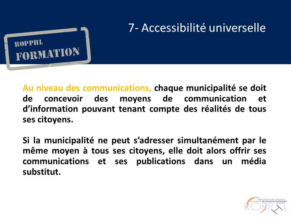 Au niveau des communications, chaque municipalité se doit de concevoir des moyens de communication et dinformation pouvant tenant compte des réalités de tous ses citoyens.
