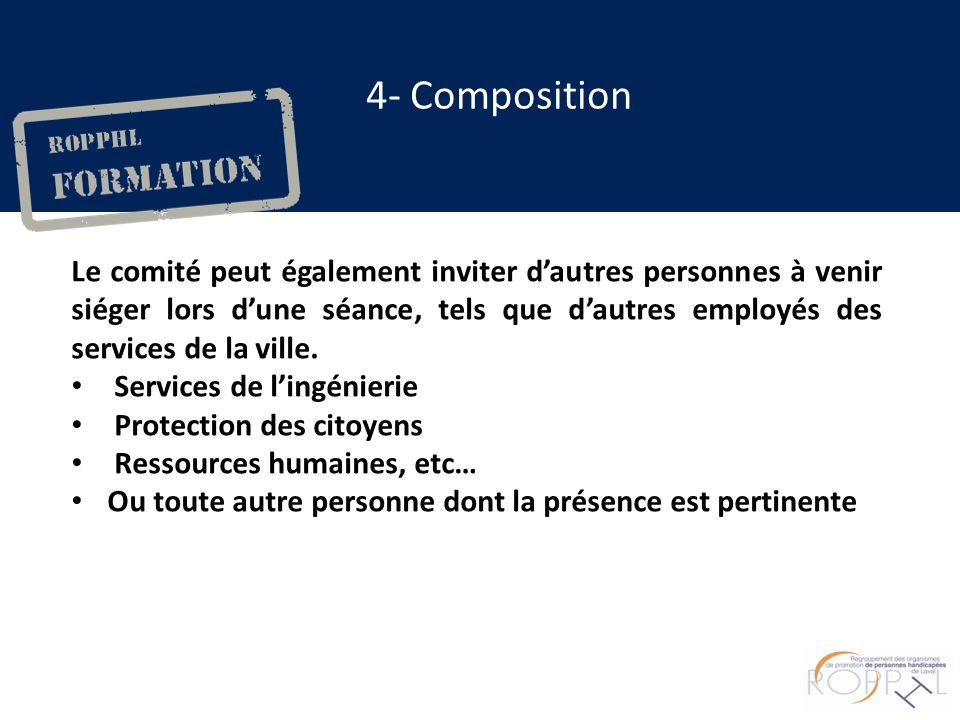4- Composition Le comité peut également inviter dautres personnes à venir siéger lors dune séance, tels que dautres employés des services de la ville.
