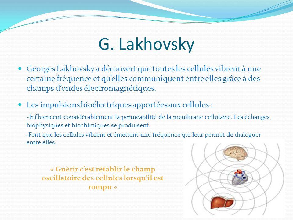 Georges Lakhovsky a découvert que toutes les cellules vibrent à une certaine fréquence et quelles communiquent entre elles grâce à des champs dondes é