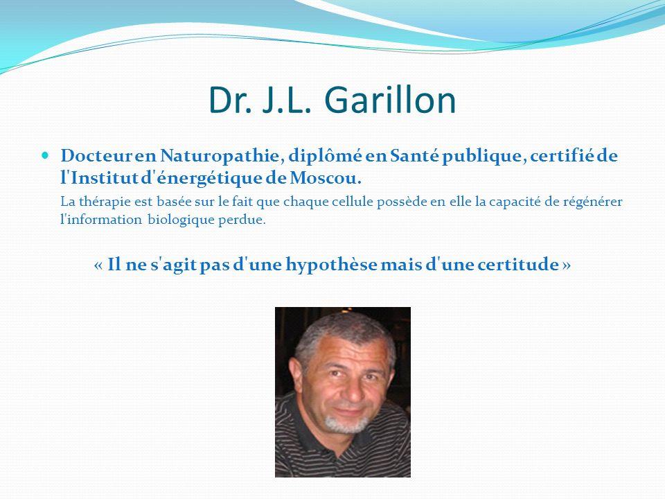 Dr. J.L. Garillon Docteur en Naturopathie, diplômé en Santé publique, certifié de l'Institut d'énergétique de Moscou. La thérapie est basée sur le fai