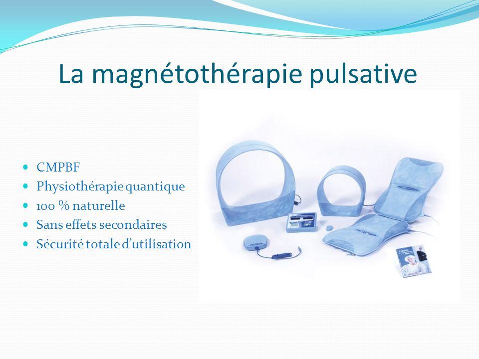 La magnétothérapie pulsative CMPBF Physiothérapie quantique 100 % naturelle Sans effets secondaires Sécurité totale dutilisation