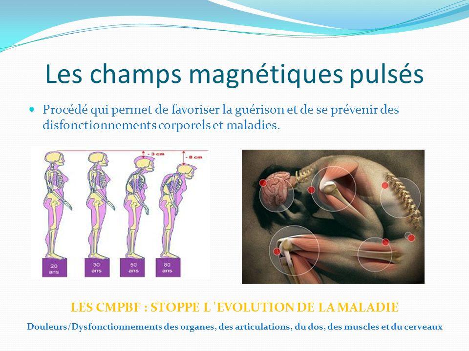 Les champs magnétiques pulsés Procédé qui permet de favoriser la guérison et de se prévenir des disfonctionnements corporels et maladies. LES CMPBF :