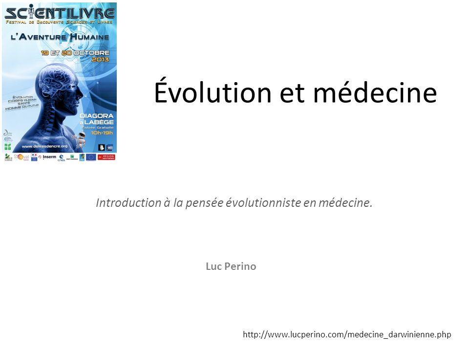 Évolution et médecine Introduction à la pensée évolutionniste en médecine. Luc Perino http://www.lucperino.com/medecine_darwinienne.php