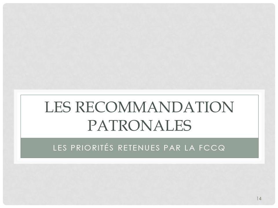 LES RECOMMANDATION PATRONALES LES PRIORITÉS RETENUES PAR LA FCCQ 14