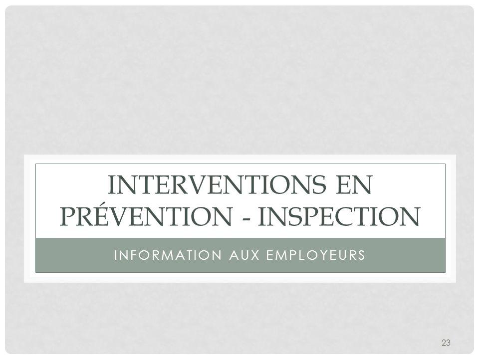 23 INTERVENTIONS EN PRÉVENTION - INSPECTION INFORMATION AUX EMPLOYEURS