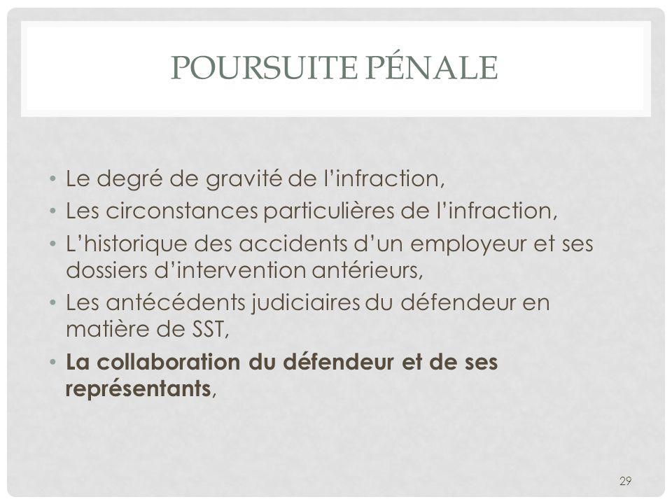 POURSUITE PÉNALE Le degré de gravité de linfraction, Les circonstances particulières de linfraction, Lhistorique des accidents dun employeur et ses do