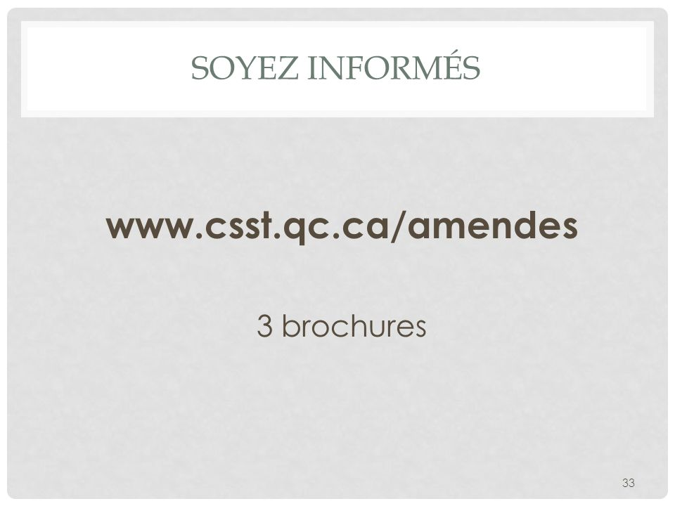 SOYEZ INFORMÉS www.csst.qc.ca/amendes 3 brochures 33