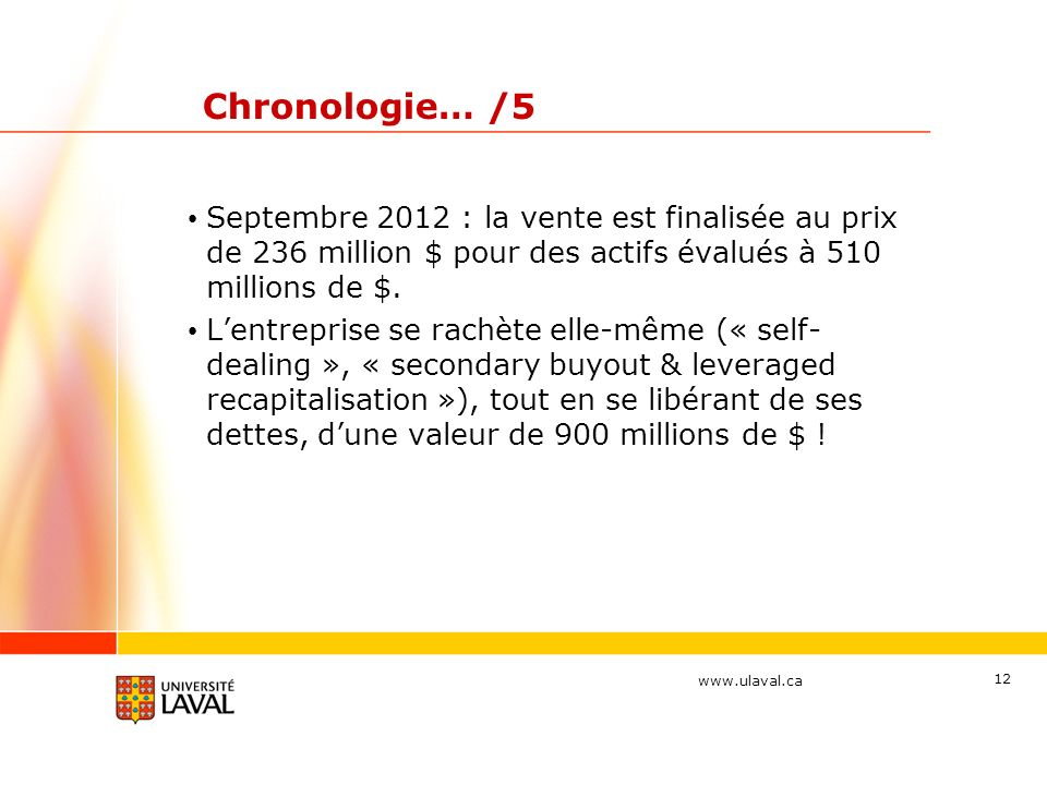 www.ulaval.ca Chronologie… /5 Septembre 2012 : la vente est finalisée au prix de 236 million $ pour des actifs évalués à 510 millions de $.