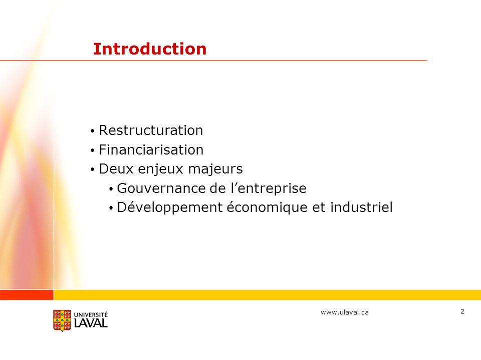 www.ulaval.ca Introduction Restructuration Financiarisation Deux enjeux majeurs Gouvernance de lentreprise Développement économique et industriel 2