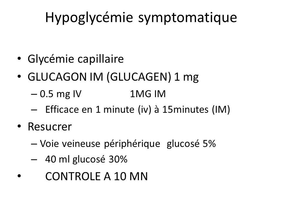 Hypoglycémie symptomatique Glycémie capillaire GLUCAGON IM (GLUCAGEN) 1 mg – 0.5 mg IV 1MG IM – Efficace en 1 minute (iv) à 15minutes (IM) Resucrer –