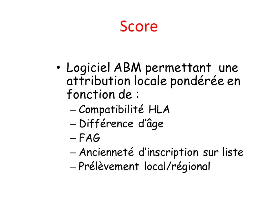 Score Logiciel ABM permettant une attribution locale pondérée en fonction de : – Compatibilité HLA – Différence dâge – FAG – Ancienneté dinscription s