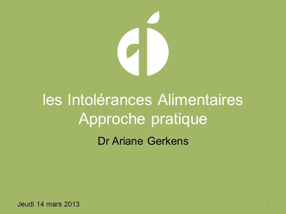 les Intolérances Alimentaires Approche pratique Dr Ariane Gerkens Jeudi 14 mars 2013 1
