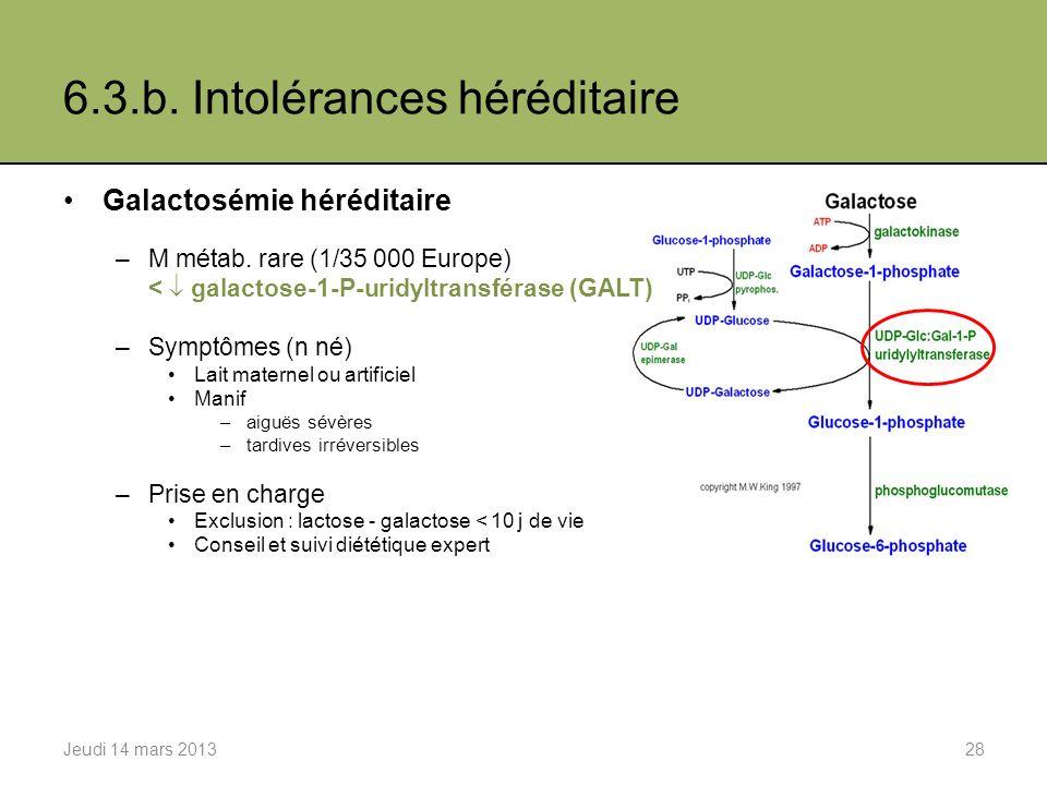 6.3.b.Intolérances héréditaire Galactosémie héréditaire –M métab.
