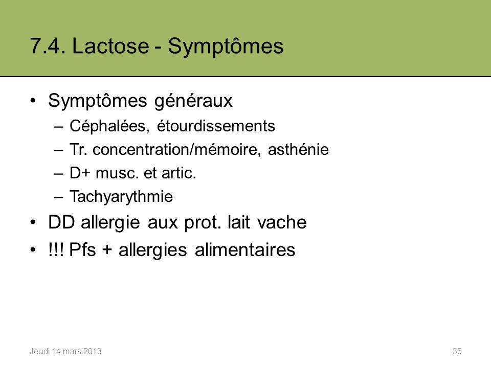 7.4.Lactose - Symptômes Symptômes généraux –Céphalées, étourdissements –Tr.