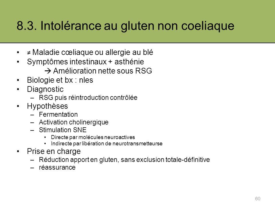 8.3. Intolérance au gluten non coeliaque Maladie cœliaque ou allergie au blé Symptômes intestinaux + asthénie Amélioration nette sous RSG Biologie et